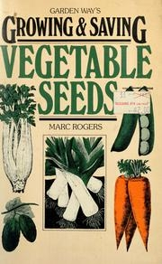 Garden Way's Growing and Saving Vegetable Seeds, Marc Rogers